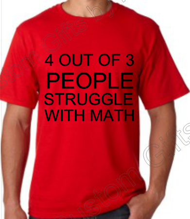 4 out of 3 people Struggle with Math T Shirt