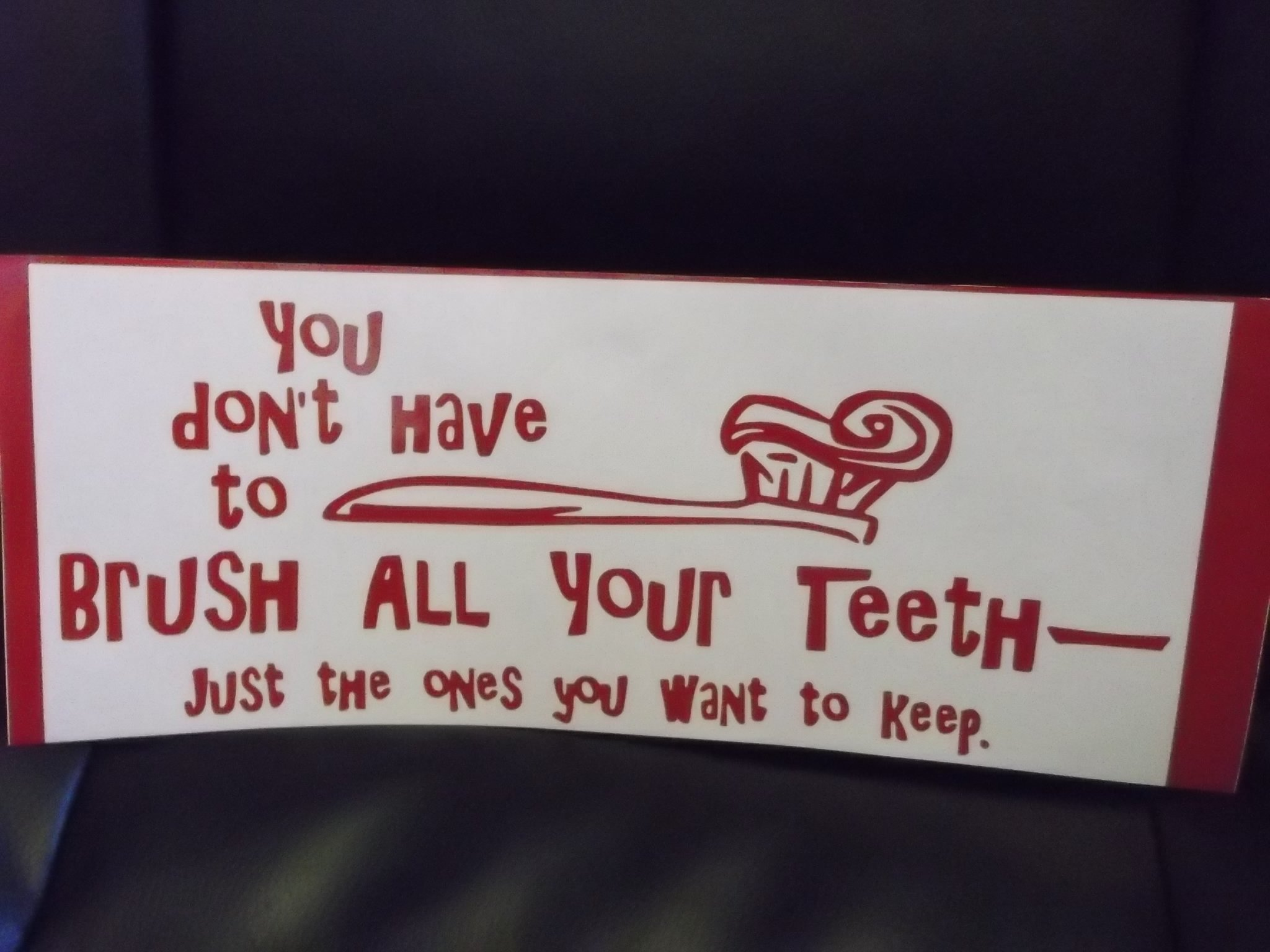 You Don't have to Brush all Your Teeth Decal